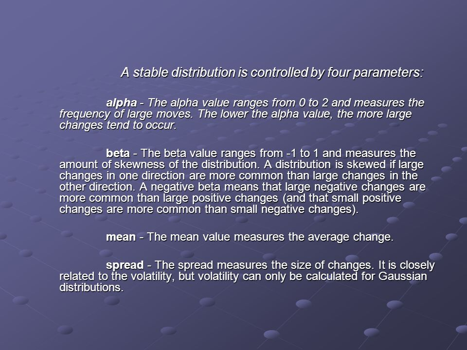 A stable distribution is controlled by four parameters: