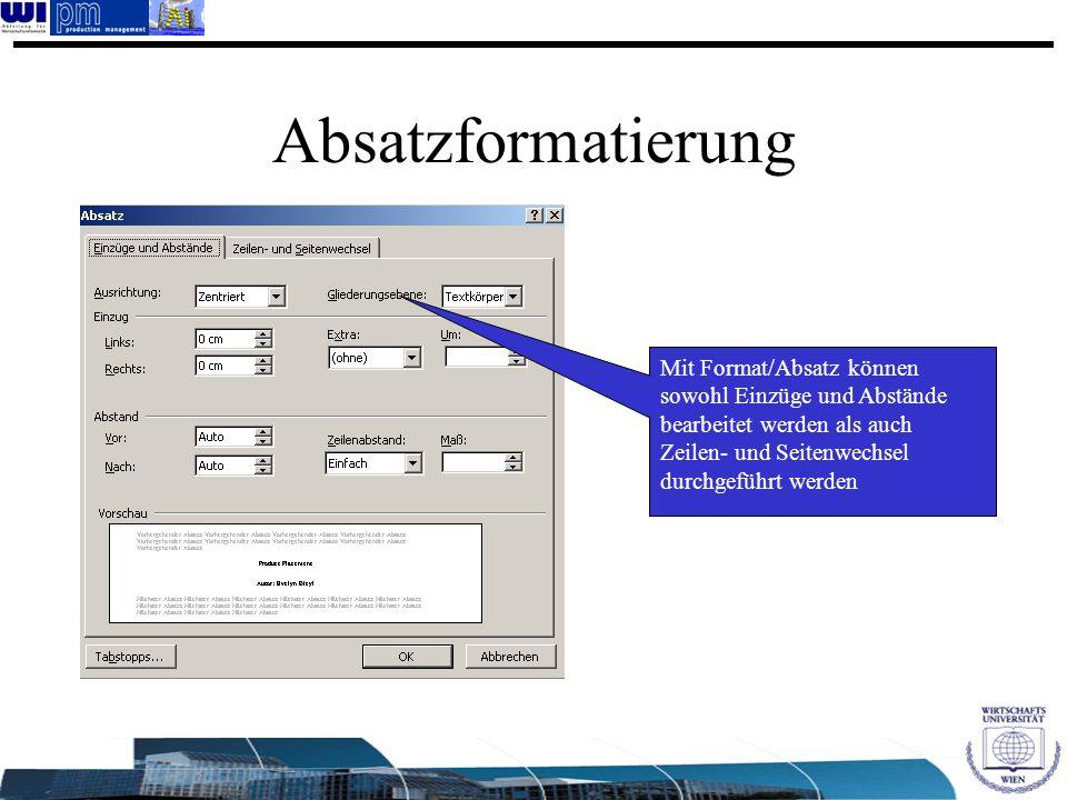 Absatzformatierung Mit Format/Absatz können sowohl Einzüge und Abstände bearbeitet werden als auch Zeilen- und Seitenwechsel durchgeführt werden.