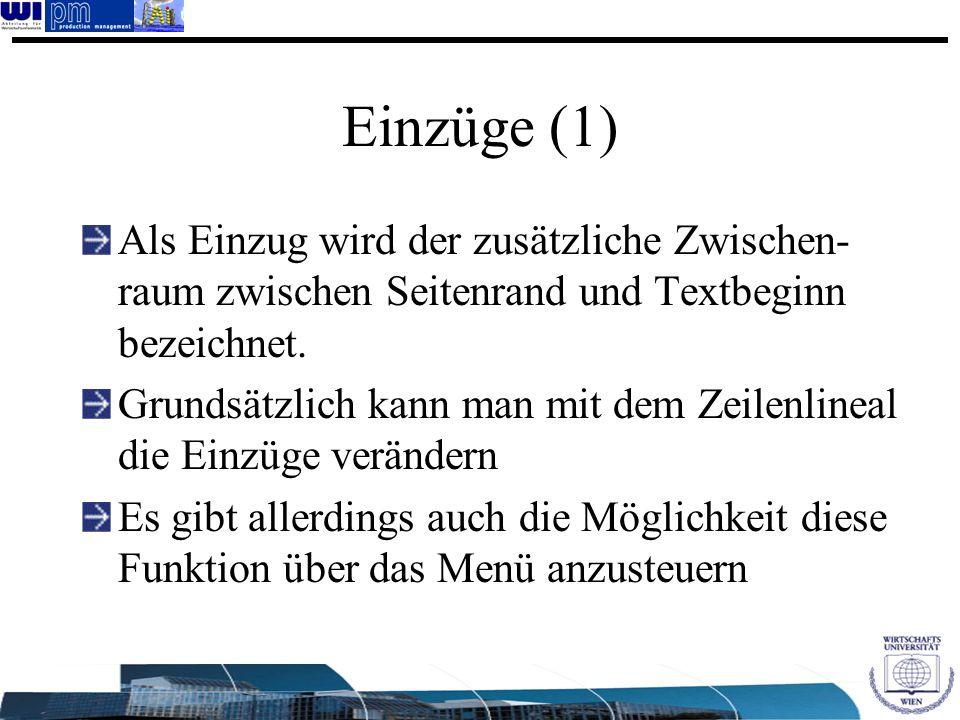Einzüge (1) Als Einzug wird der zusätzliche Zwischen-raum zwischen Seitenrand und Textbeginn bezeichnet.