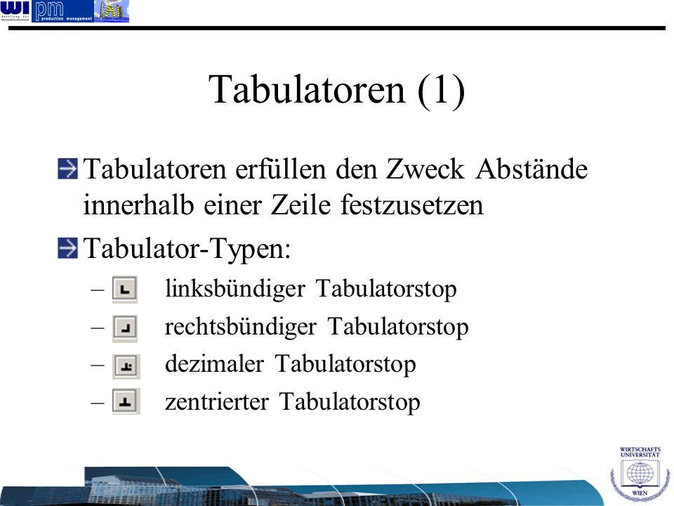 Tabulatoren (1) Tabulatoren erfüllen den Zweck Abstände innerhalb einer Zeile festzusetzen. Tabulator-Typen: