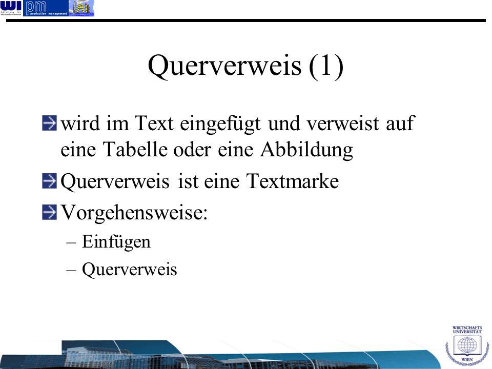 Querverweis (1) wird im Text eingefügt und verweist auf eine Tabelle oder eine Abbildung. Querverweis ist eine Textmarke.