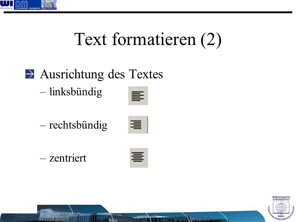 Text formatieren (2) Ausrichtung des Textes linksbündig rechtsbündig