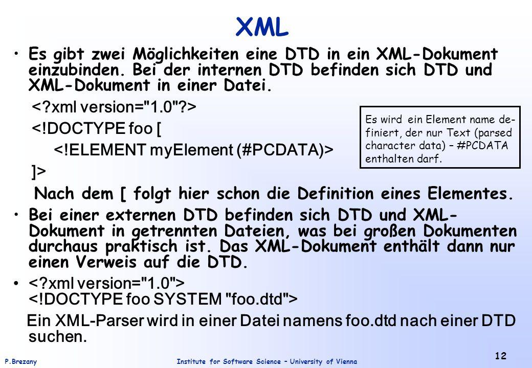 XML Es gibt zwei Möglichkeiten eine DTD in ein XML-Dokument einzubinden. Bei der internen DTD befinden sich DTD und XML-Dokument in einer Datei.
