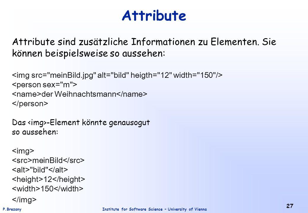 Attribute Attribute sind zusätzliche Informationen zu Elementen. Sie