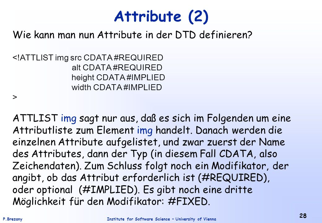 Attribute (2) Wie kann man nun Attribute in der DTD definieren