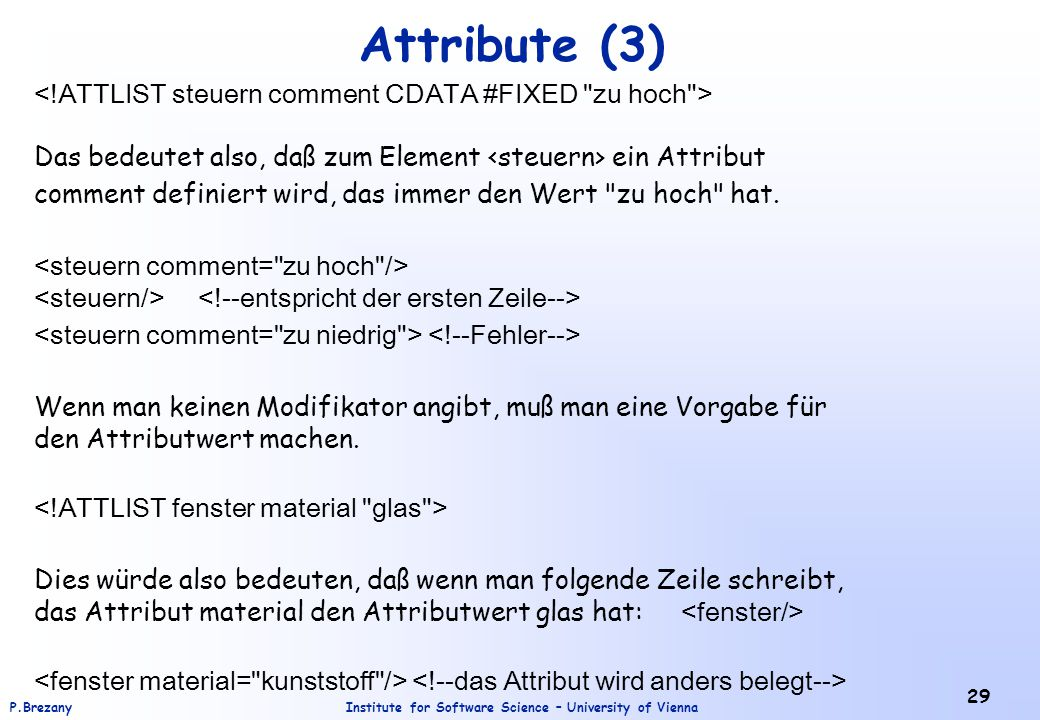Attribute (3) <!ATTLIST steuern comment CDATA #FIXED zu hoch >