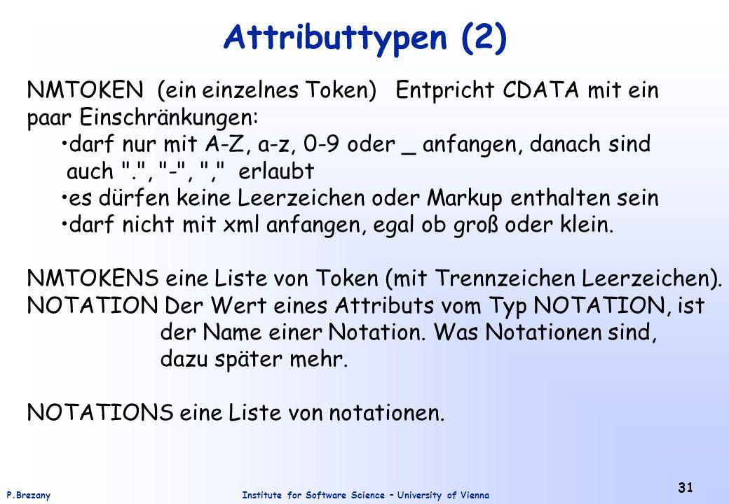 Attributtypen (2) NMTOKEN (ein einzelnes Token) Entpricht CDATA mit ein. paar Einschränkungen: