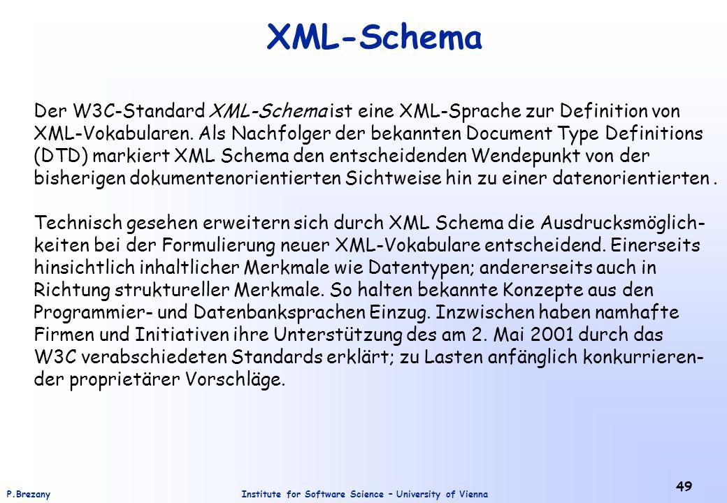 XML-Schema Der W3C-Standard XML-Schema ist eine XML-Sprache zur Definition von.