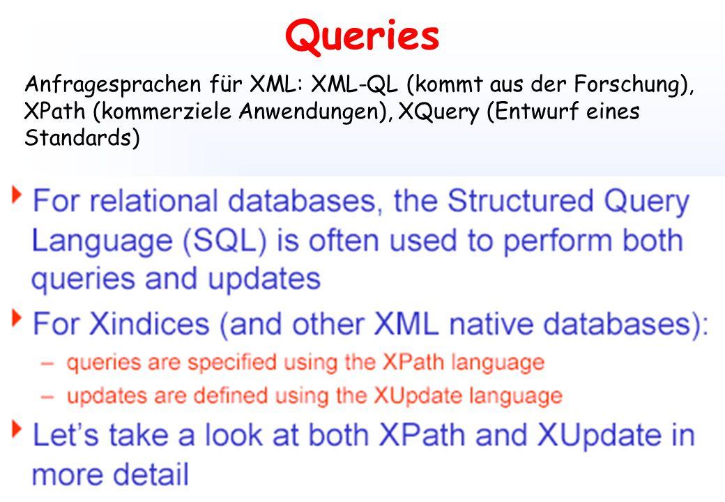 Queries Anfragesprachen für XML: XML-QL (kommt aus der Forschung),