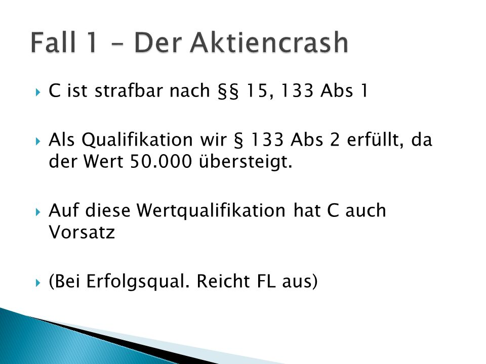 Fall 1 – Der Aktiencrash C ist strafbar nach §§ 15, 133 Abs 1