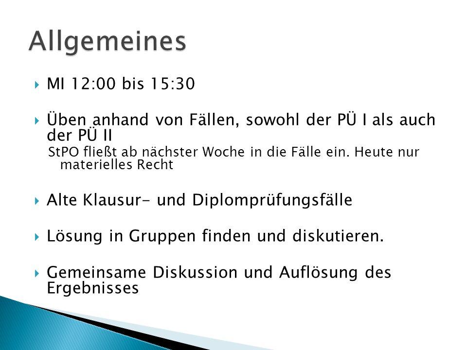 Allgemeines MI 12:00 bis 15:30. Üben anhand von Fällen, sowohl der PÜ I als auch der PÜ II.