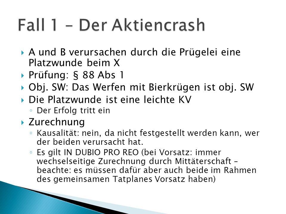 Fall 1 – Der Aktiencrash A und B verursachen durch die Prügelei eine Platzwunde beim X. Prüfung: § 88 Abs 1.