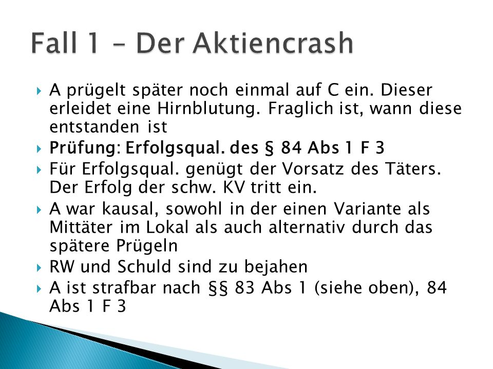 Fall 1 – Der Aktiencrash A prügelt später noch einmal auf C ein. Dieser erleidet eine Hirnblutung. Fraglich ist, wann diese entstanden ist.