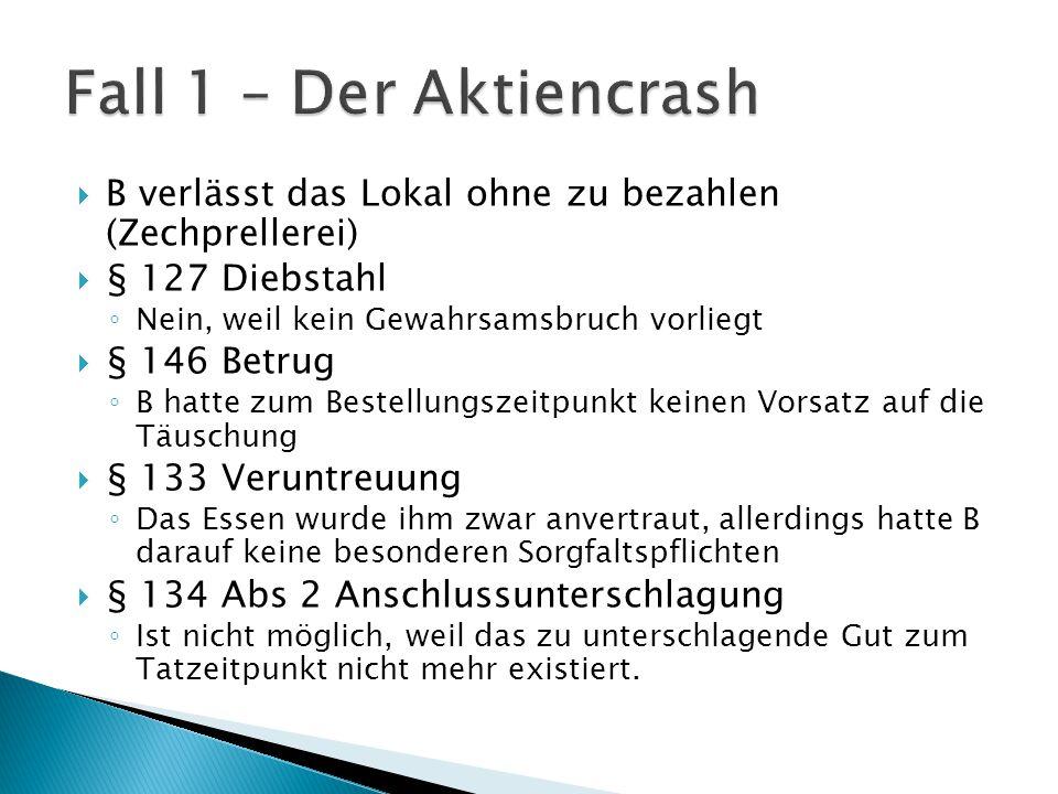 Fall 1 – Der Aktiencrash B verlässt das Lokal ohne zu bezahlen (Zechprellerei) § 127 Diebstahl. Nein, weil kein Gewahrsamsbruch vorliegt.