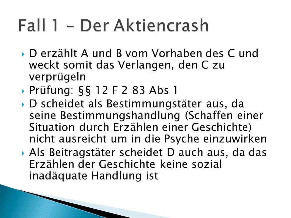 Fall 1 – Der Aktiencrash D erzählt A und B vom Vorhaben des C und weckt somit das Verlangen, den C zu verprügeln.