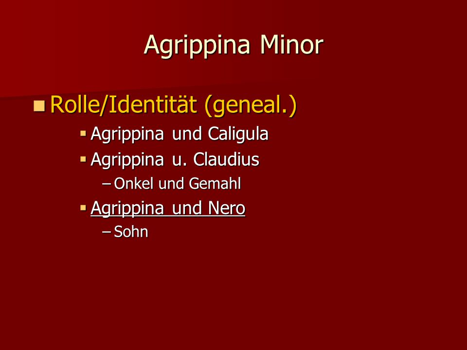 Agrippina Minor Rolle/Identität (geneal.) Agrippina und Caligula