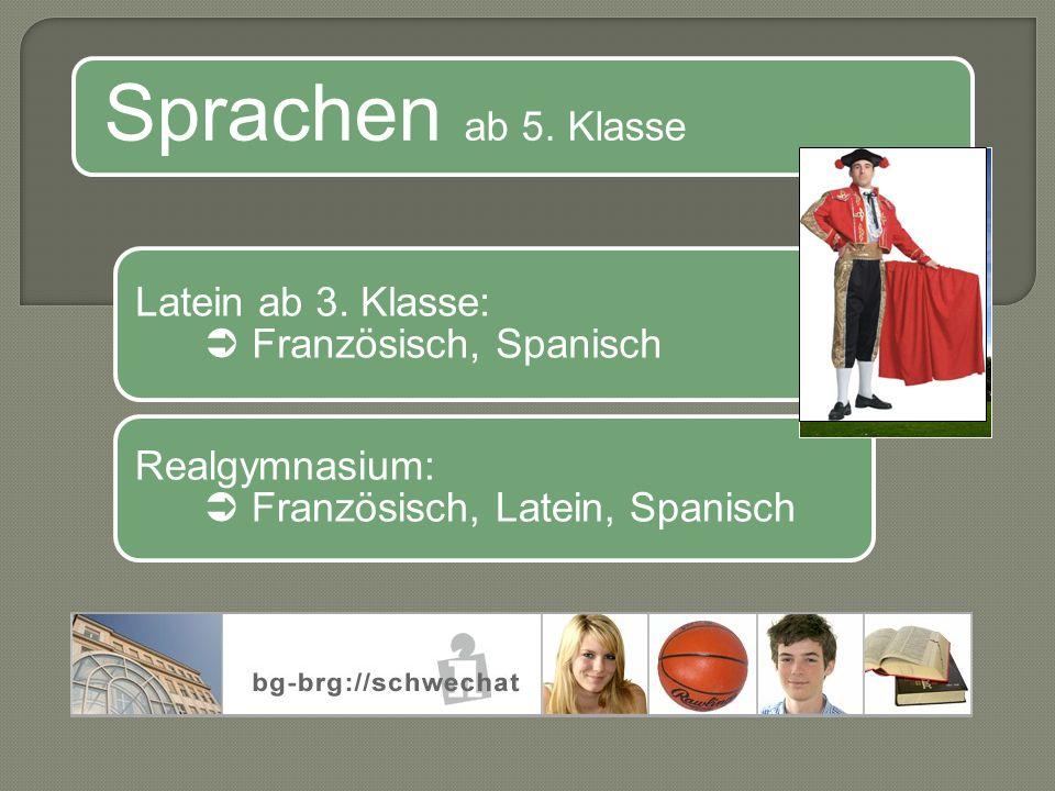 Sprachen ab 5. Klasse Realgymnasium:  Französisch, Latein, Spanisch