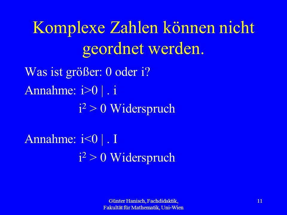 Komplexe Zahlen können nicht geordnet werden.