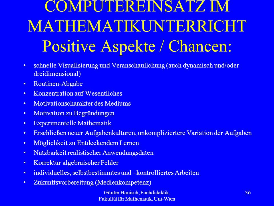 COMPUTEREINSATZ IM MATHEMATIKUNTERRICHT Positive Aspekte / Chancen: