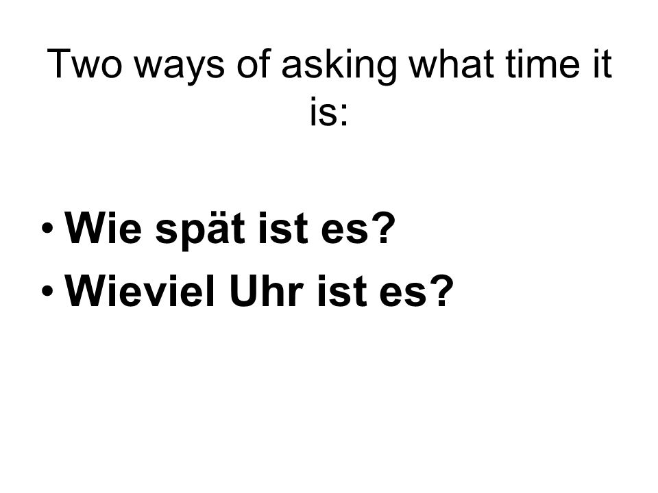 Two ways of asking what time it is: