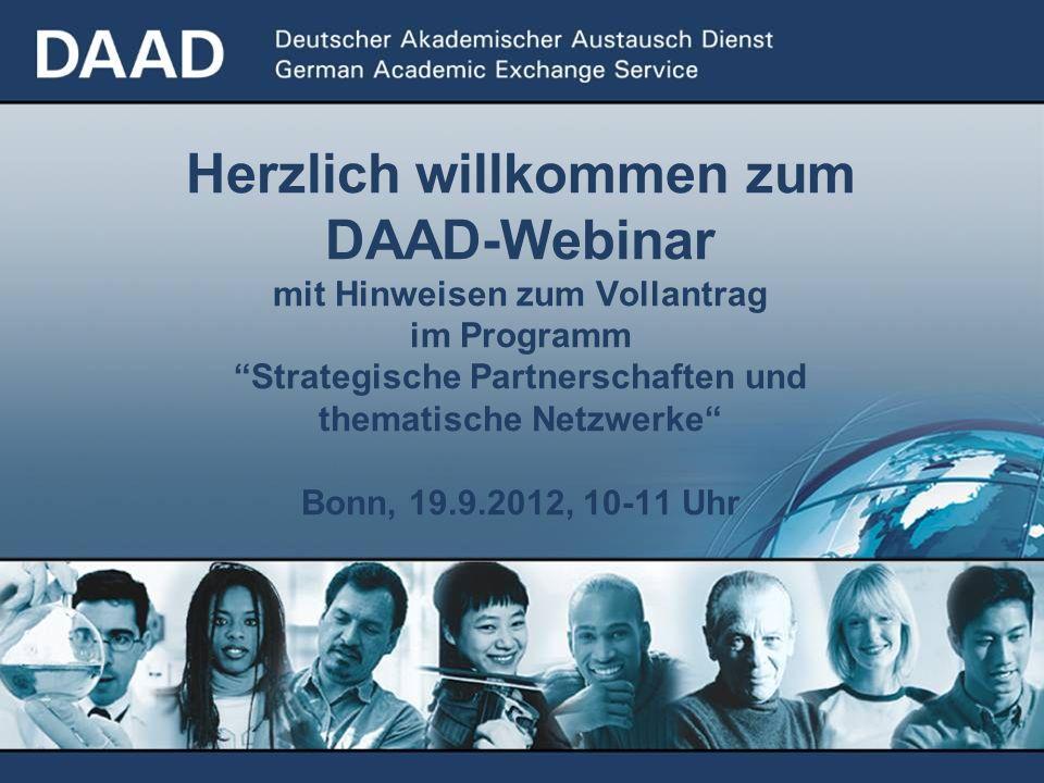 Herzlich willkommen zum DAAD-Webinar mit Hinweisen zum Vollantrag im Programm Strategische Partnerschaften und thematische Netzwerke Bonn, 19.9.2012, 10-11 Uhr