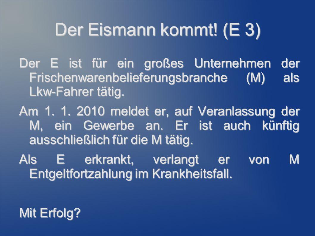 Der Eismann kommt! (E 3) Der E ist für ein großes Unternehmen der Frischenwarenbelieferungsbranche (M) als Lkw-Fahrer tätig.