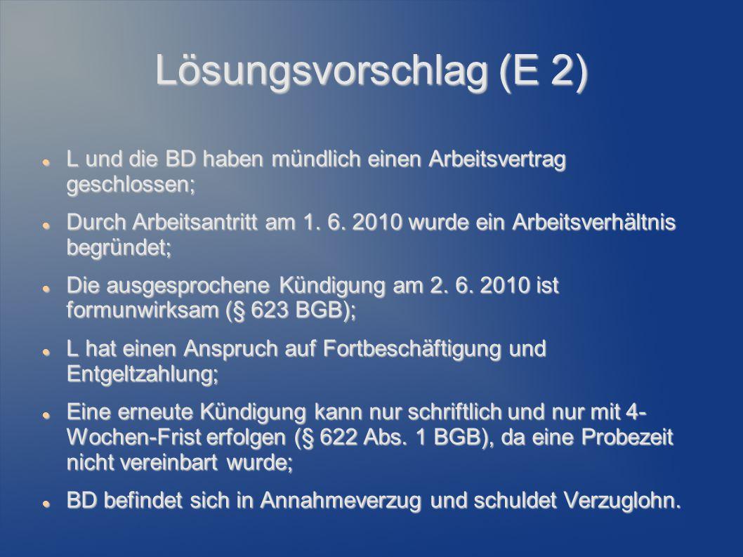 Lösungsvorschlag (E 2) L und die BD haben mündlich einen Arbeitsvertrag geschlossen;