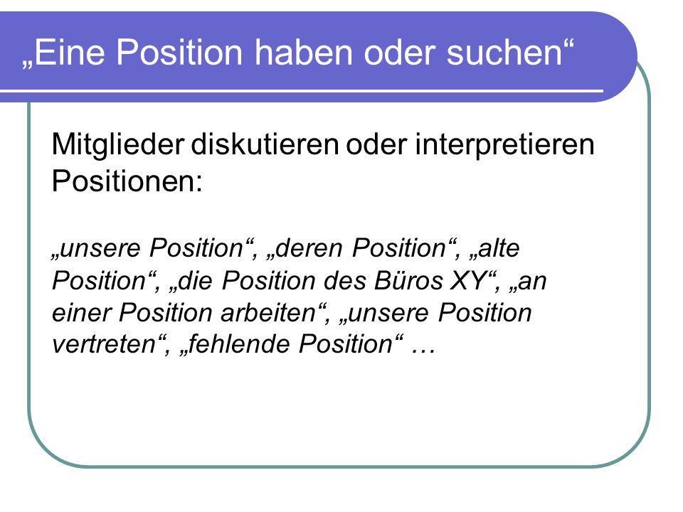 """""""Eine Position haben oder suchen"""
