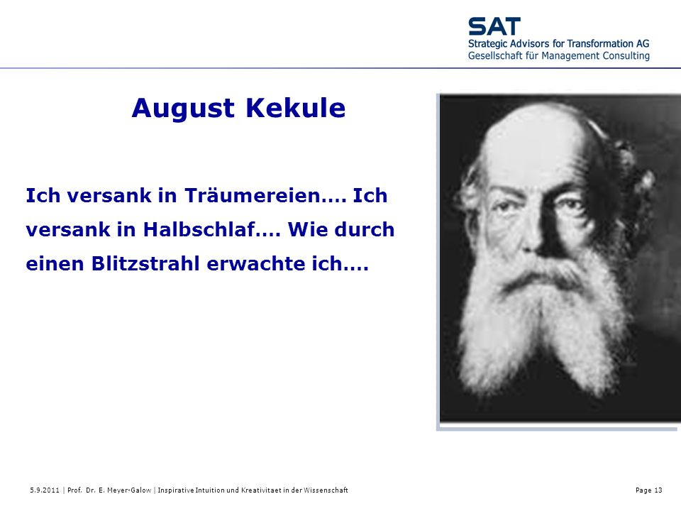 August Kekule Ich versank in Träumereien…. Ich versank in Halbschlaf…. Wie durch einen Blitzstrahl erwachte ich….