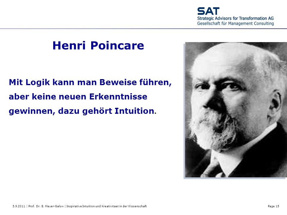Henri Poincare Mit Logik kann man Beweise führen, aber keine neuen Erkenntnisse gewinnen, dazu gehört Intuition.