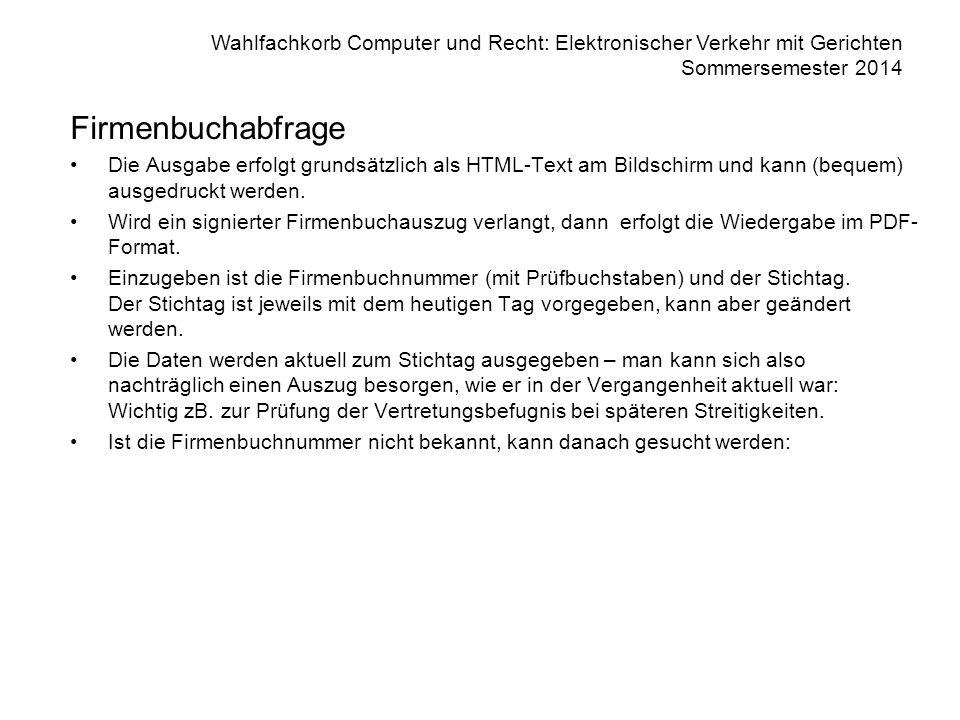 Firmenbuchabfrage Die Ausgabe erfolgt grundsätzlich als HTML-Text am Bildschirm und kann (bequem) ausgedruckt werden.