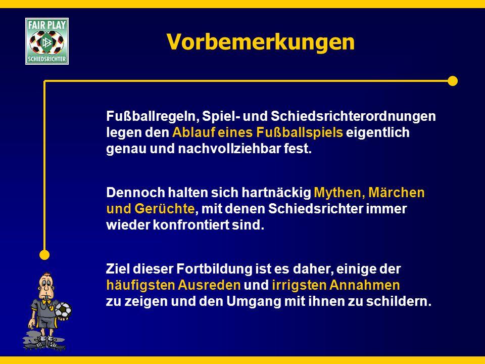 Vorbemerkungen Fußballregeln, Spiel- und Schiedsrichterordnungen legen den Ablauf eines Fußballspiels eigentlich genau und nachvollziehbar fest.
