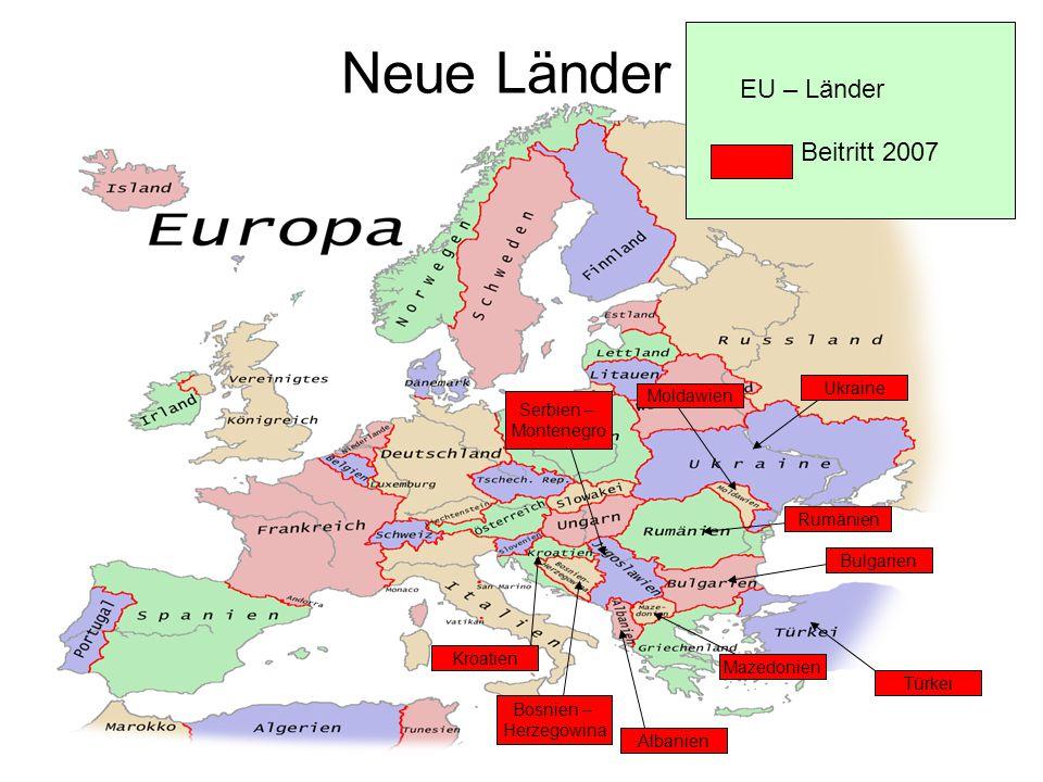 Neue Länder EU – Länder Beitritt 2007 Ukraine Moldawien Serbien –