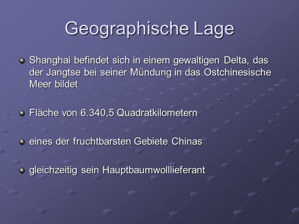 Geographische Lage Shanghai befindet sich in einem gewaltigen Delta, das der Jangtse bei seiner Mündung in das Ostchinesische Meer bildet.
