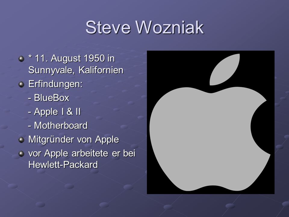 Steve Wozniak * 11. August 1950 in Sunnyvale, Kalifornien Erfindungen: