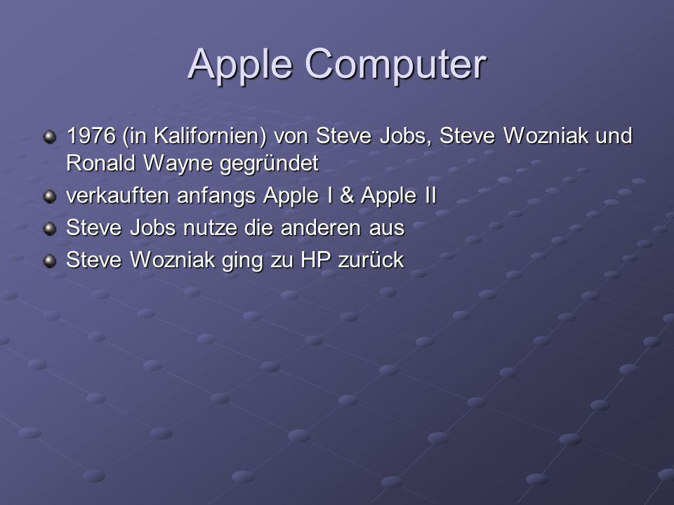 Apple Computer 1976 (in Kalifornien) von Steve Jobs, Steve Wozniak und Ronald Wayne gegründet. verkauften anfangs Apple I & Apple II.