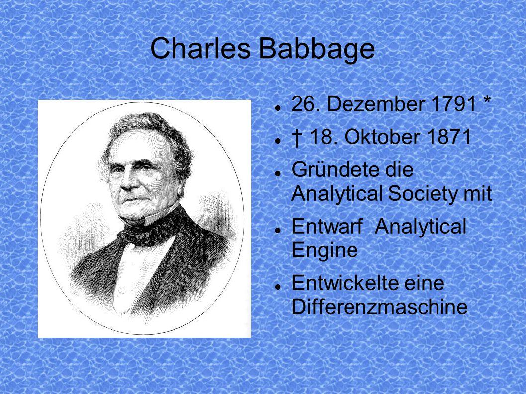 Charles Babbage 26. Dezember 1791 * † 18. Oktober 1871