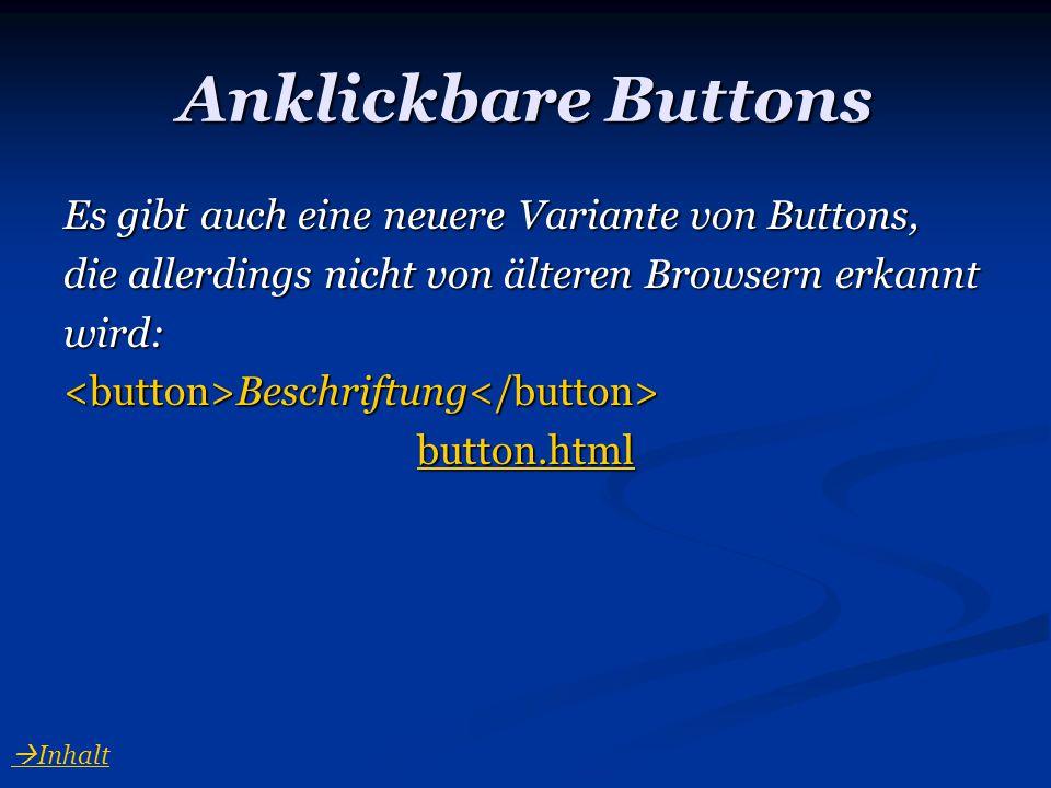 Anklickbare Buttons Es gibt auch eine neuere Variante von Buttons,