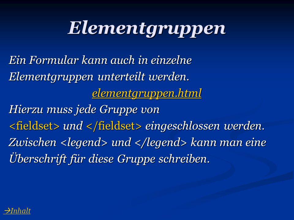 Elementgruppen Ein Formular kann auch in einzelne