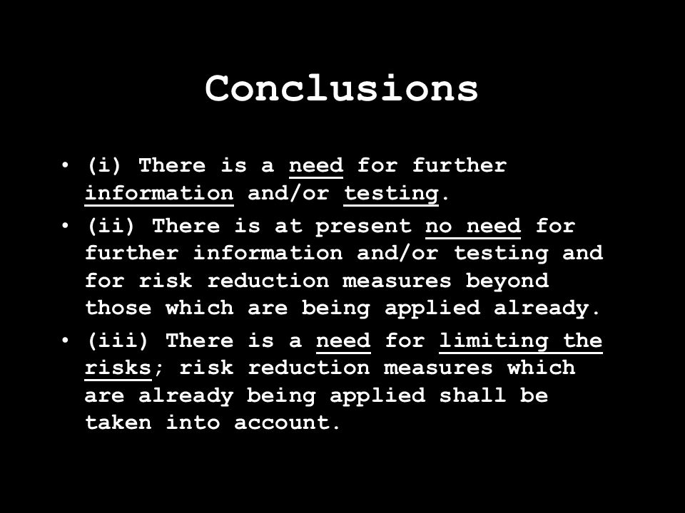 Conclusions (i) There is a need for further information and/or testing.