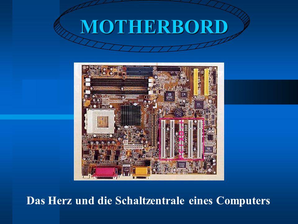 MOTHERBORD Das Herz und die Schaltzentrale eines Computers