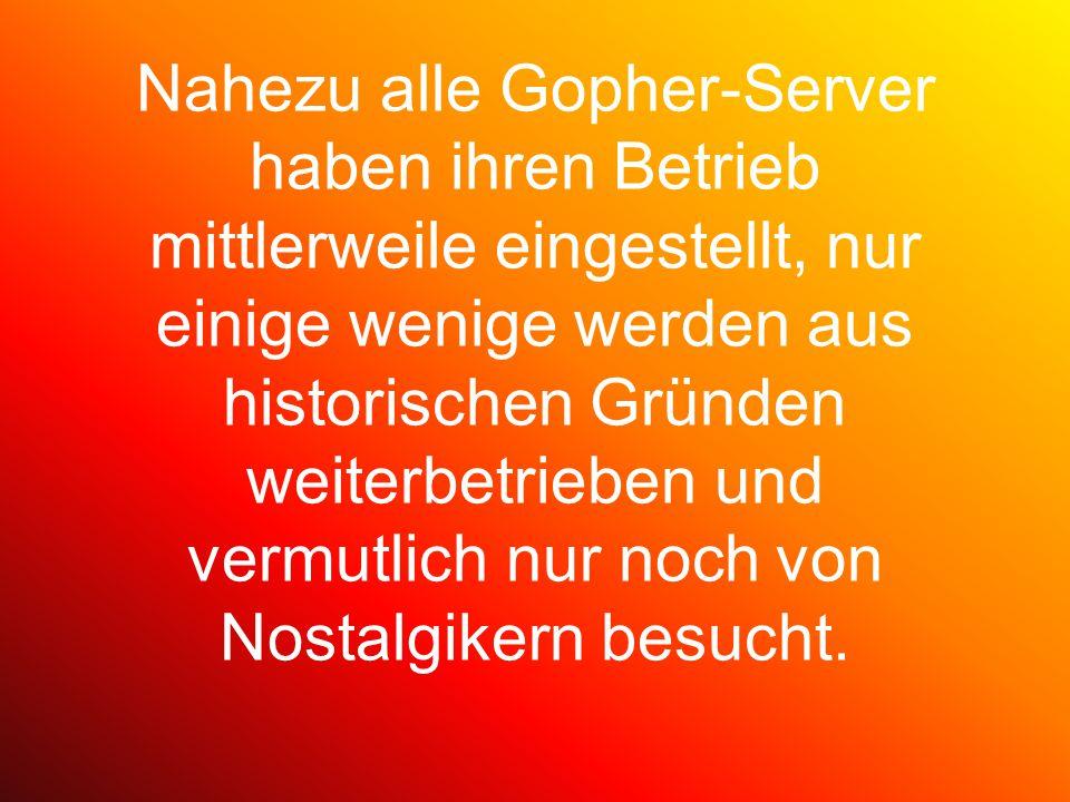 Nahezu alle Gopher-Server haben ihren Betrieb mittlerweile eingestellt, nur einige wenige werden aus historischen Gründen weiterbetrieben und vermutlich nur noch von Nostalgikern besucht.