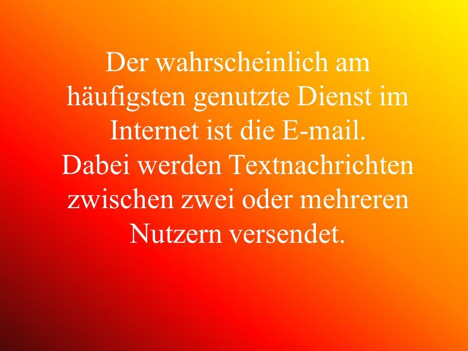 Der wahrscheinlich am häufigsten genutzte Dienst im Internet ist die E-mail.