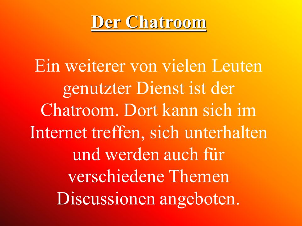 Der Chatroom Ein weiterer von vielen Leuten genutzter Dienst ist der Chatroom.