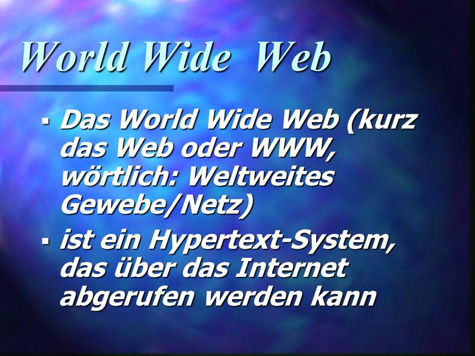 World Wide Web Das World Wide Web (kurz das Web oder WWW, wörtlich: Weltweites Gewebe/Netz)