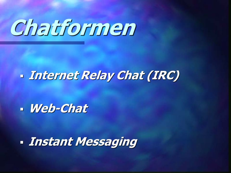 Chatformen Internet Relay Chat (IRC) Web-Chat Instant Messaging