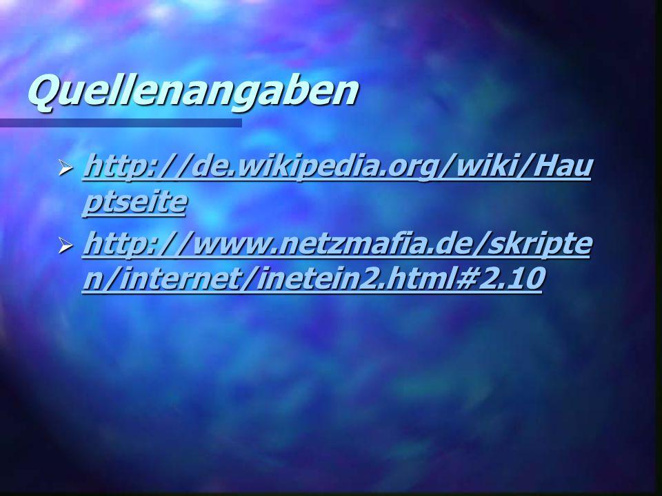 Quellenangaben http://de.wikipedia.org/wiki/Hauptseite