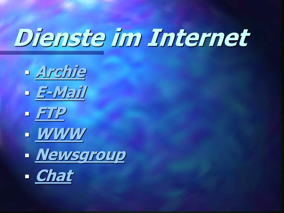Dienste im Internet Archie E-Mail FTP WWW Newsgroup Chat