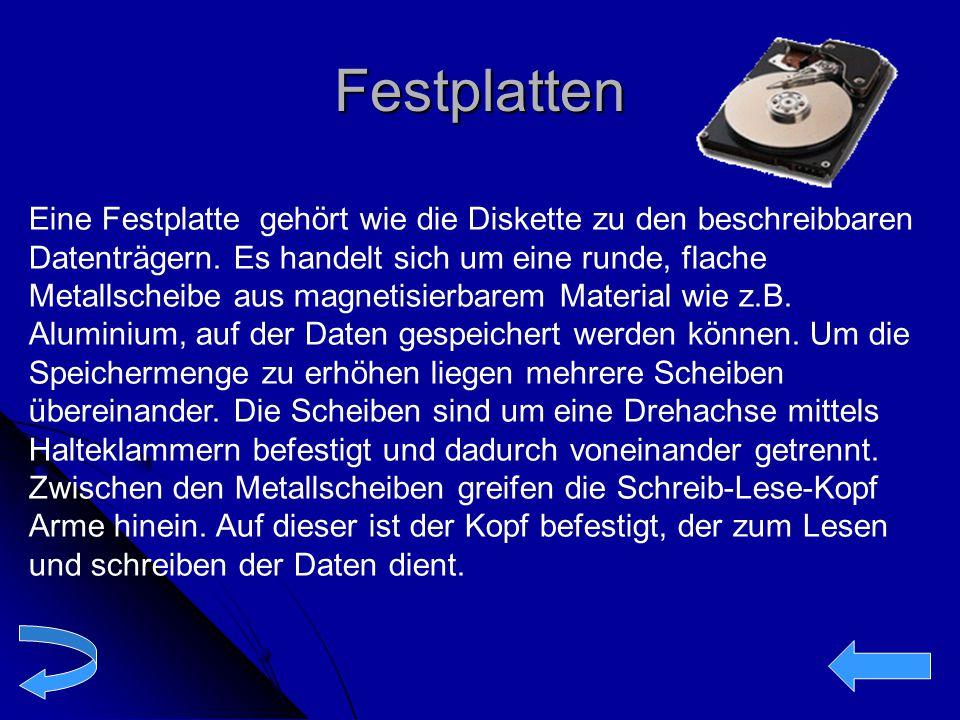 Festplatten Eine Festplatte gehört wie die Diskette zu den beschreibbaren.