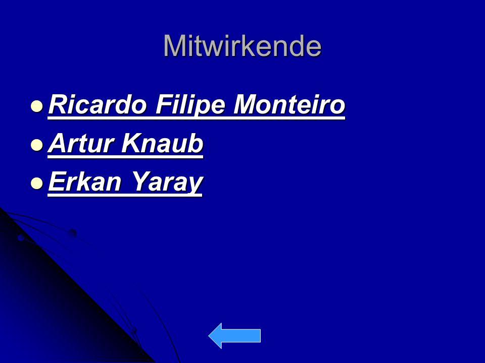 Mitwirkende Ricardo Filipe Monteiro Artur Knaub Erkan Yaray